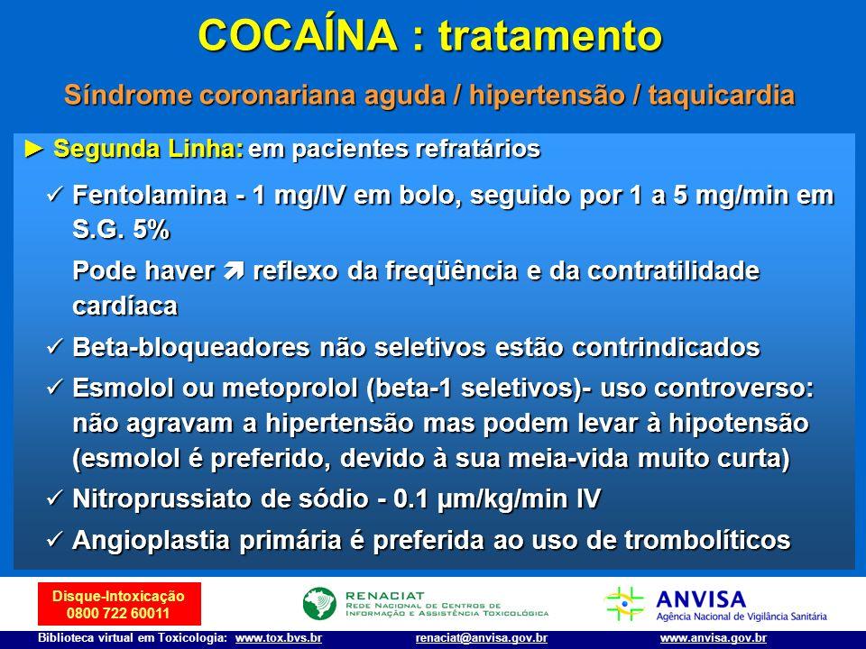 Disque-Intoxicação 0800 722 60011 Biblioteca virtual em Toxicologia: www.tox.bvs.brwww.anvisa.gov.brrenaciat@anvisa.gov.br Segunda Linha: em pacientes