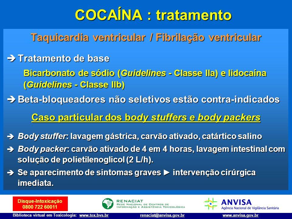 Disque-Intoxicação 0800 722 60011 Biblioteca virtual em Toxicologia: www.tox.bvs.brwww.anvisa.gov.brrenaciat@anvisa.gov.br COCAÍNA : tratamento Taquic
