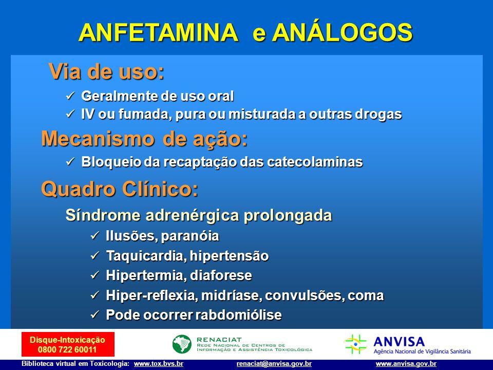 Disque-Intoxicação 0800 722 60011 Biblioteca virtual em Toxicologia: www.tox.bvs.brwww.anvisa.gov.brrenaciat@anvisa.gov.br ANFETAMINA e ANÁLOGOS Via d