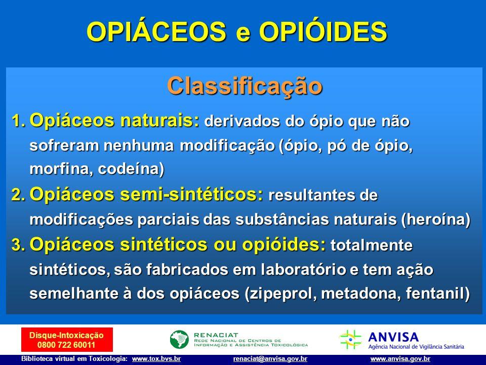 Disque-Intoxicação 0800 722 60011 Biblioteca virtual em Toxicologia: www.tox.bvs.brwww.anvisa.gov.brrenaciat@anvisa.gov.br Classificação 1. Opiáceos n