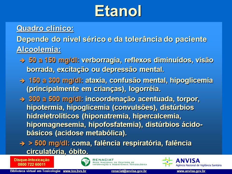 Disque-Intoxicação 0800 722 60011 Biblioteca virtual em Toxicologia: www.tox.bvs.brwww.anvisa.gov.brrenaciat@anvisa.gov.br Etanol Quadro clínico: Depe