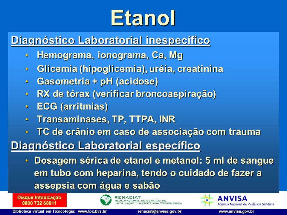 Disque-Intoxicação 0800 722 60011 Biblioteca virtual em Toxicologia: www.tox.bvs.brwww.anvisa.gov.brrenaciat@anvisa.gov.br Etanol Diagnóstico Laborato
