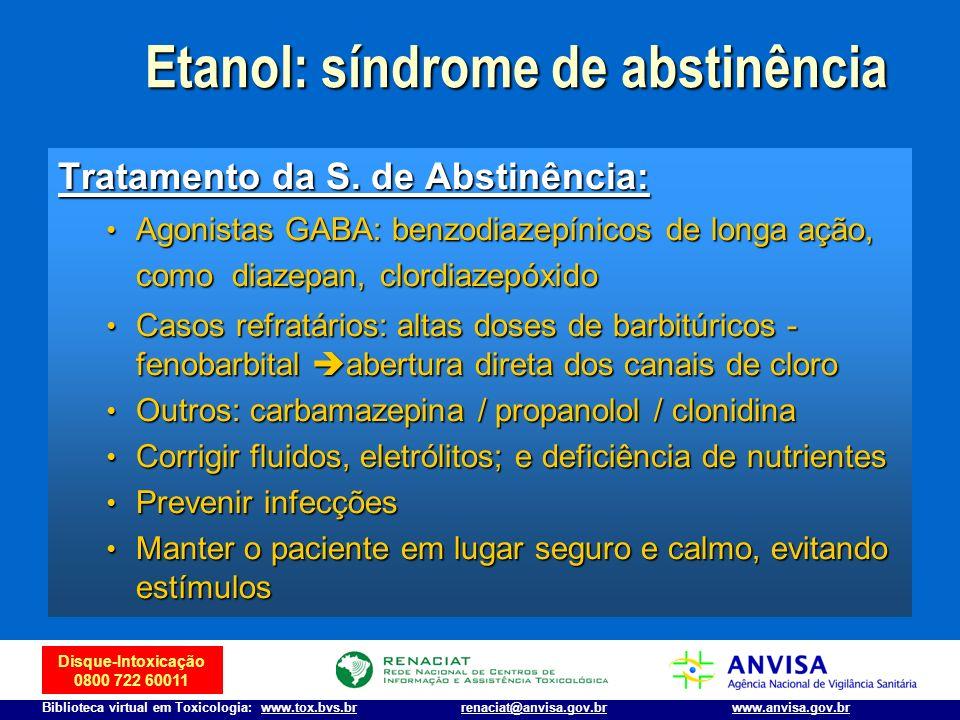 Disque-Intoxicação 0800 722 60011 Biblioteca virtual em Toxicologia: www.tox.bvs.brwww.anvisa.gov.brrenaciat@anvisa.gov.br Tratamento da S. de Abstinê