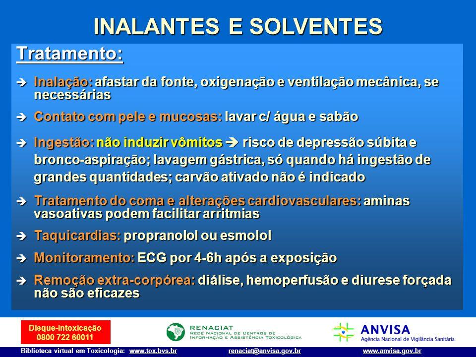 Disque-Intoxicação 0800 722 60011 Biblioteca virtual em Toxicologia: www.tox.bvs.brwww.anvisa.gov.brrenaciat@anvisa.gov.br INALANTES E SOLVENTES Trata