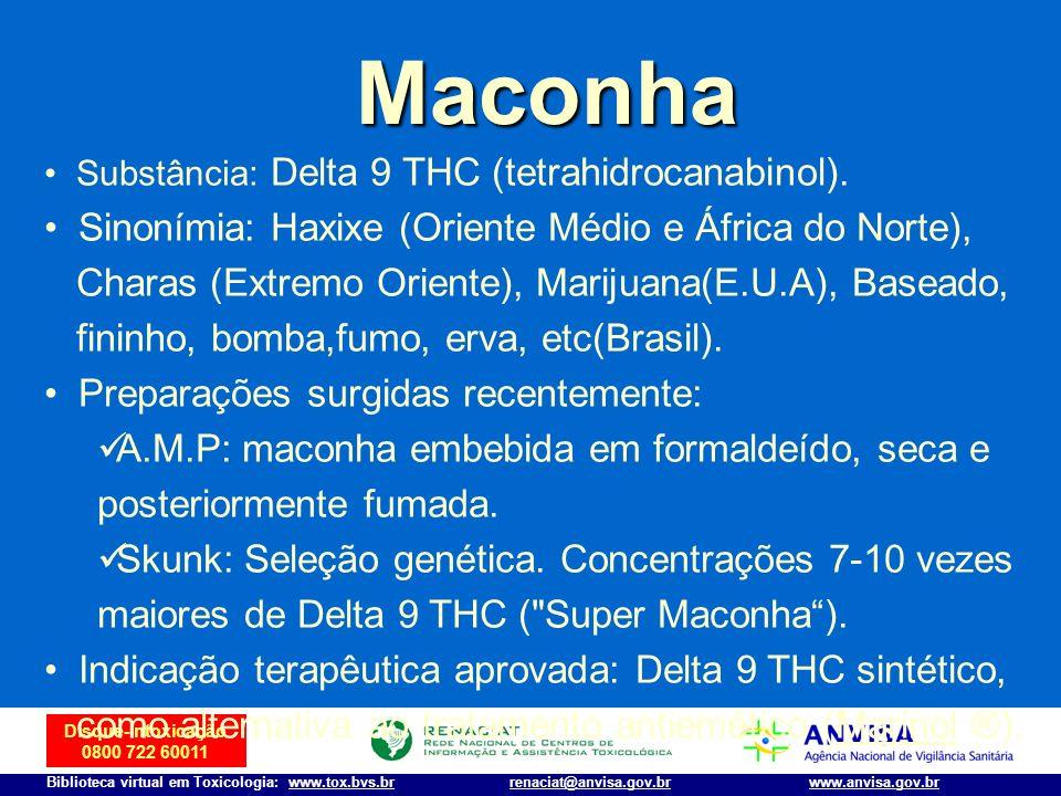 Disque-Intoxicação 0800 722 60011 Biblioteca virtual em Toxicologia: www.tox.bvs.brwww.anvisa.gov.brrenaciat@anvisa.gov.br Maconha Substância: Delta 9