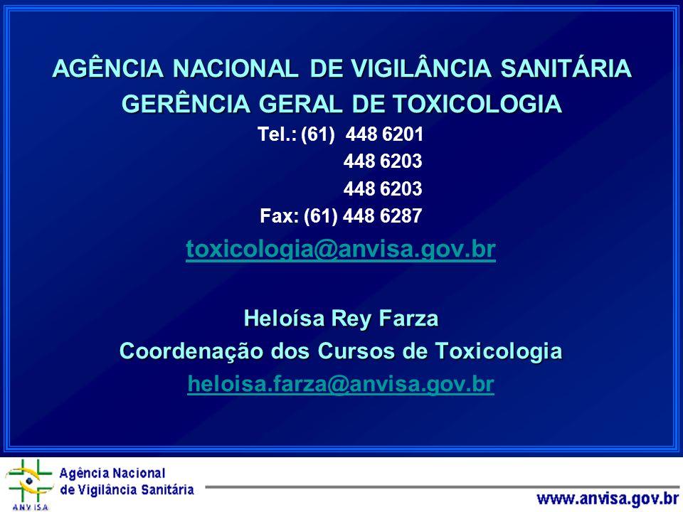 AGÊNCIA NACIONAL DE VIGILÂNCIA SANITÁRIA GERÊNCIA GERAL DE TOXICOLOGIA Tel.: (61) 448 6201 448 6203 Fax: (61) 448 6287 toxicologia@anvisa.gov.br Heloí