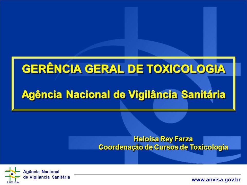 Agência Nacional de Vigilância Sanitária www.anvisa.gov.br GERÊNCIA GERAL DE TOXICOLOGIA Agência Nacional de Vigilância Sanitária GERÊNCIA GERAL DE TO
