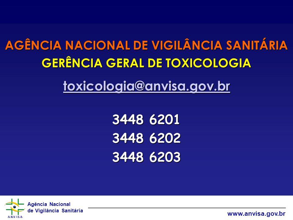 Agência Nacional de Vigilância Sanitária www.anvisa.gov.br AGÊNCIA NACIONAL DE VIGILÂNCIA SANITÁRIA GERÊNCIA GERAL DE TOXICOLOGIA tttt oooo xxxx iiii