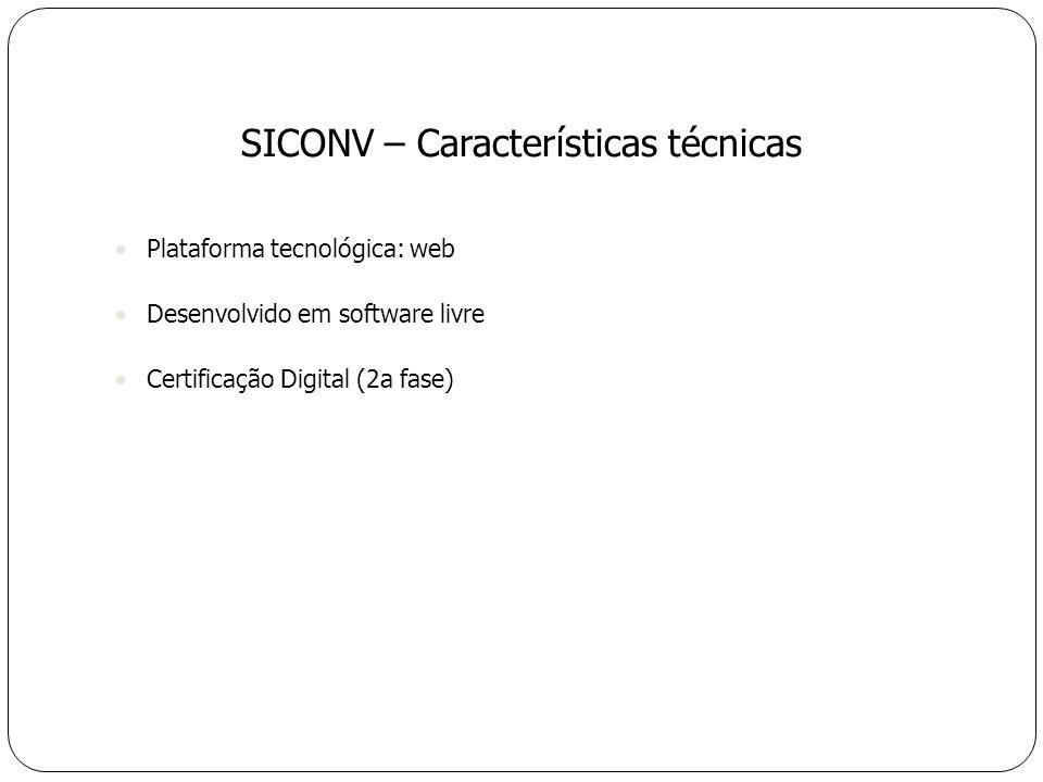Plataforma tecnológica: web Desenvolvido em software livre Certificação Digital (2a fase) SICONV – Características técnicas