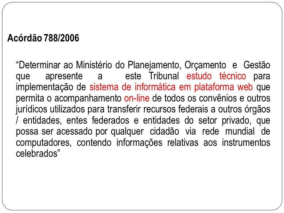 Acórdão 788/2006 Determinar ao Ministério do Planejamento, Orçamento e Gestão que apresente a este Tribunal estudo técnico para implementação de siste