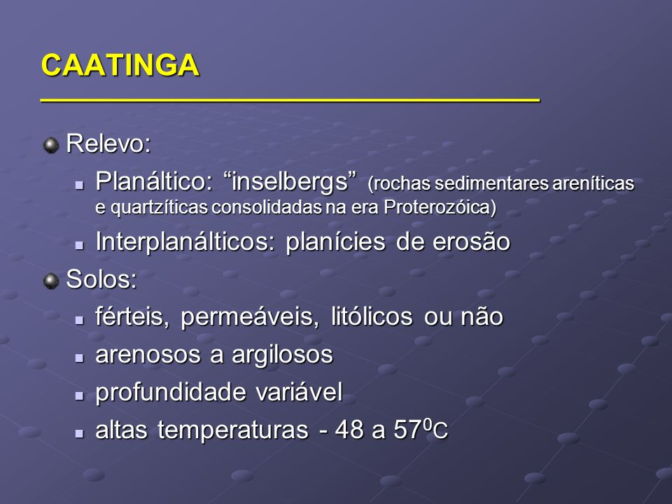 Área: 800.000km 2,11% do território brasileiro e 70% do Nordeste (Bucher 1982).