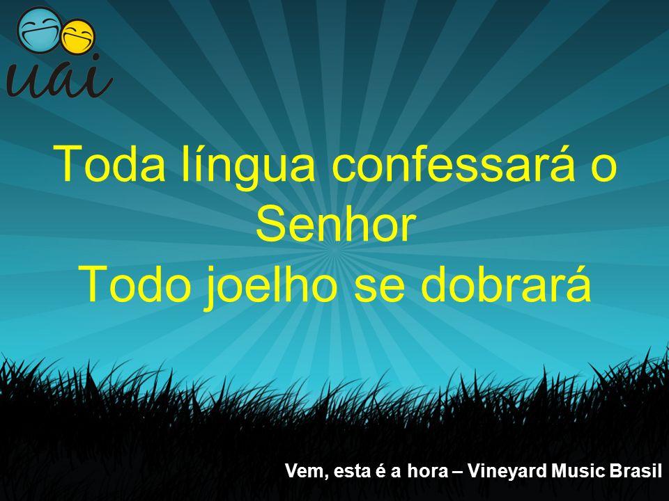 Mas aquele que a Ti escolher O tesouro maior terá... Vem, esta é a hora – Vineyard Music Brasil