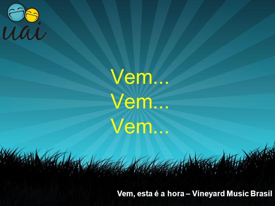 Vem... Vem... Vem... Vem, esta é a hora – Vineyard Music Brasil