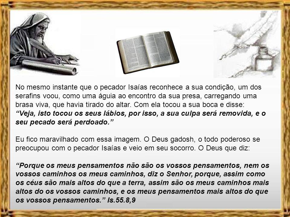 O Deus gadosh de Isaías é o mesmo que se manifesta ao evangelista João na ilha de Patmos como sendo o Alfa e o Ômega, o que É, o que Era e o que há de