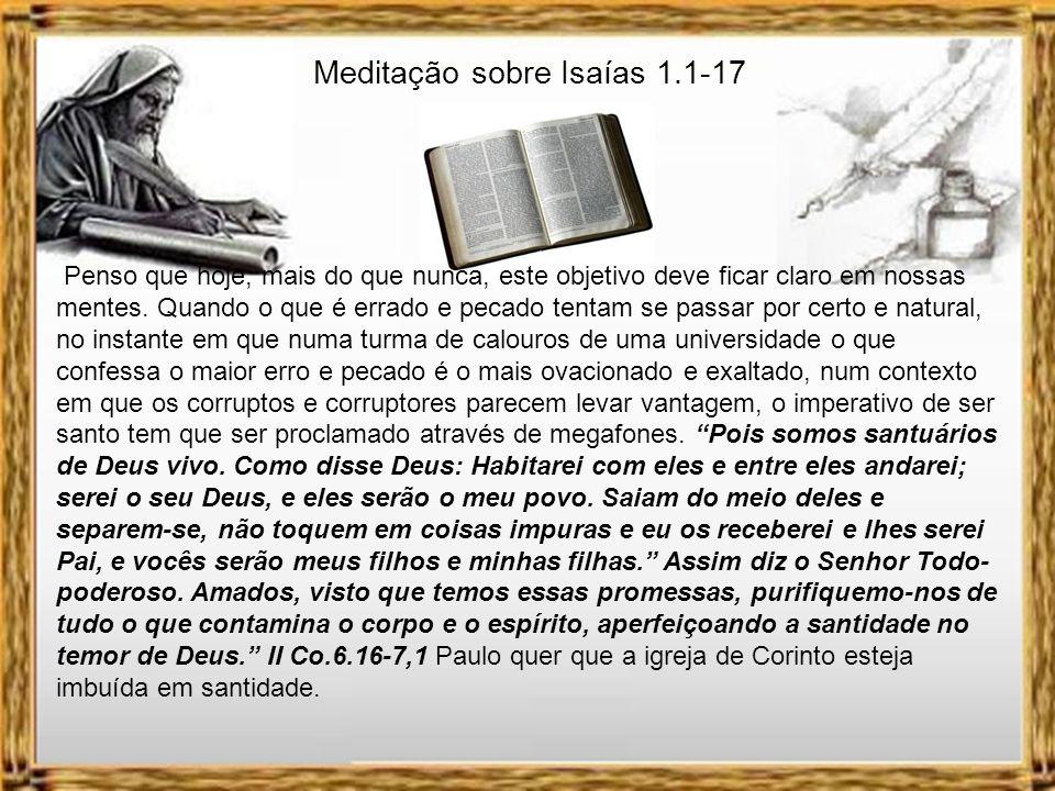 A santidade de Deus não o separa do pecador que suplica por ele. Isaías aprendeu isso na sua própria experiência com o Senhor: Porque assim diz o Alto