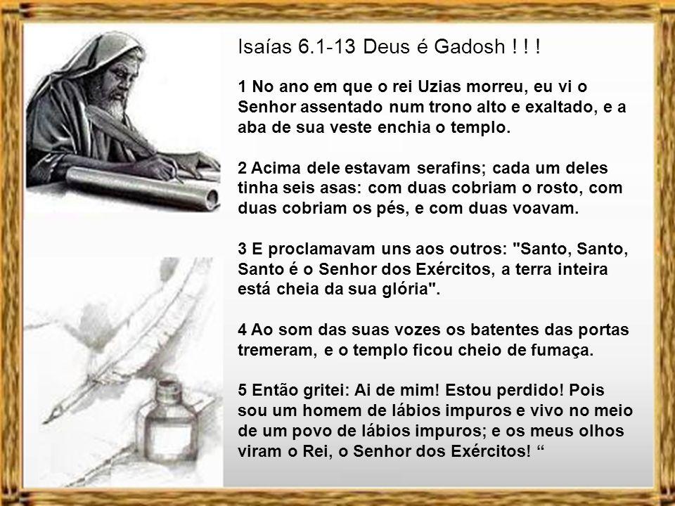 Isaías 6.1-13 Deus é Gadosh .