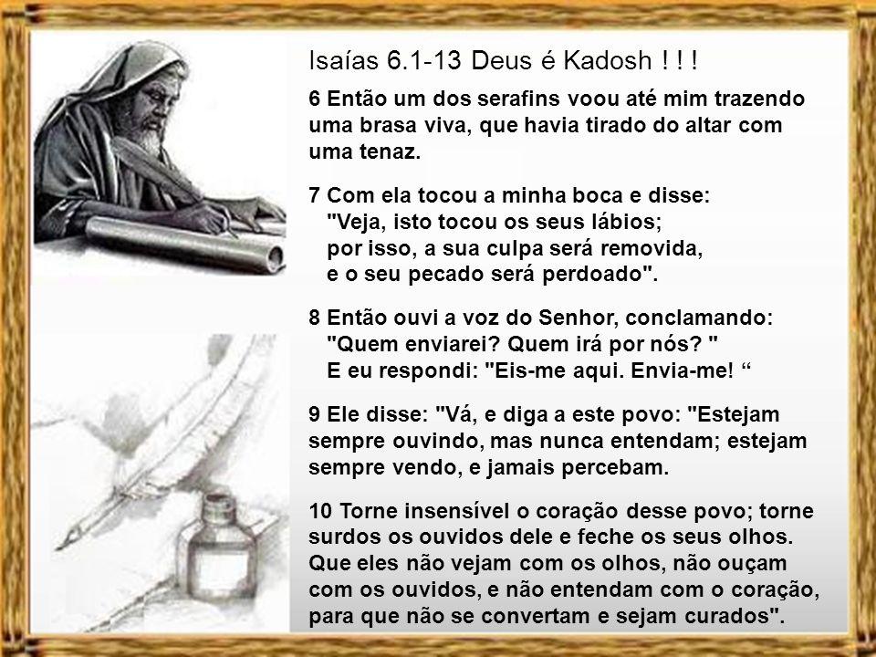 Isaías 6.1-13 Deus é Gadosh ! ! ! 1 No ano em que o rei Uzias morreu, eu vi o Senhor assentado num trono alto e exaltado, e a aba de sua veste enchia