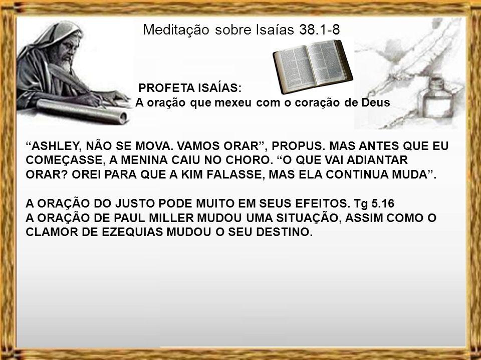 Meditação sobre Isaías 38.1-8 PROFETA ISAÍAS: A oração que mexeu com o coração de Deus 2- A ORAÇÃO. V. 2,3 -O QUE VAI ADIANTAR ORAR? NO LIVRO O PODER