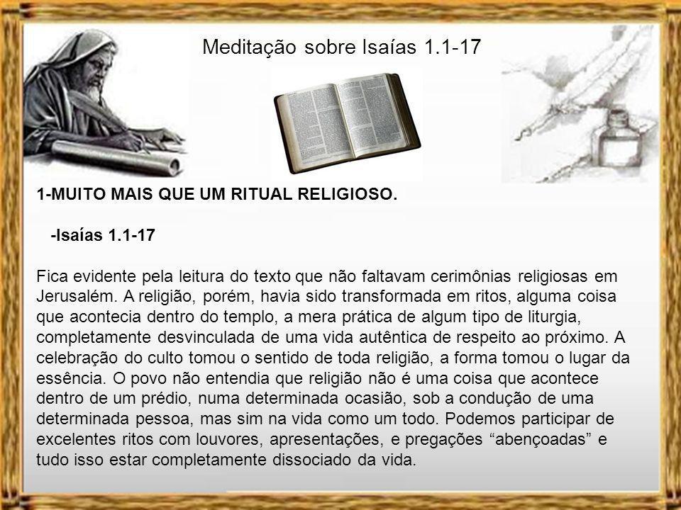 Meditação sobre Isaías 1.1-17 O livro que leva o seu nome é o segundo maior, em extensão, dos escritos proféticos, sendo superado em tamanho, apenas p