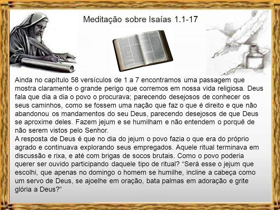 Meditação sobre Isaías 1.1-17 No capítulo 29 versículo 13 encontramos o profeta mais uma vez manifestando o sentimento de Deus com relação a este tipo