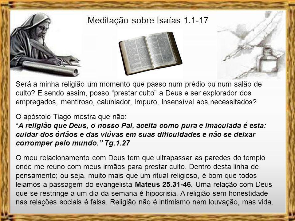 Meditação sobre Isaías 1.1-17 Ainda no capítulo 58 versículos de 1 a 7 encontramos uma passagem que mostra claramente o grande perigo que corremos em