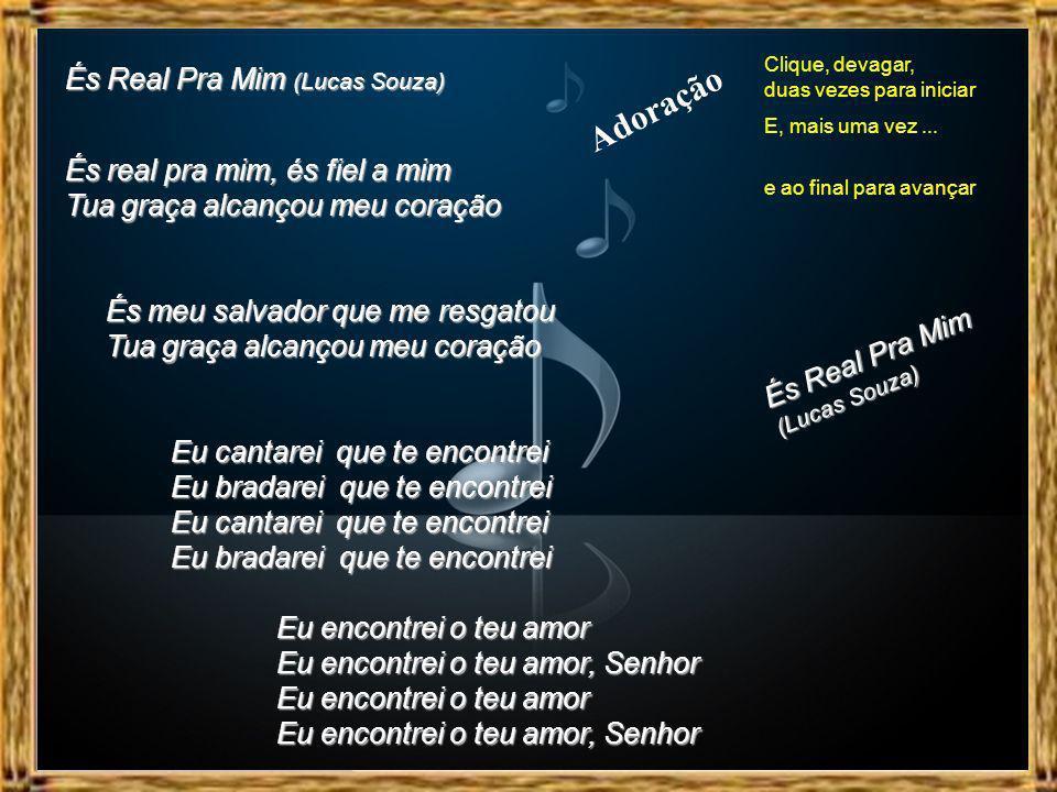 És Real Pra Mim (Lucas Souza) Clique, devagar, duas vezes para iniciar E, mais uma vez...