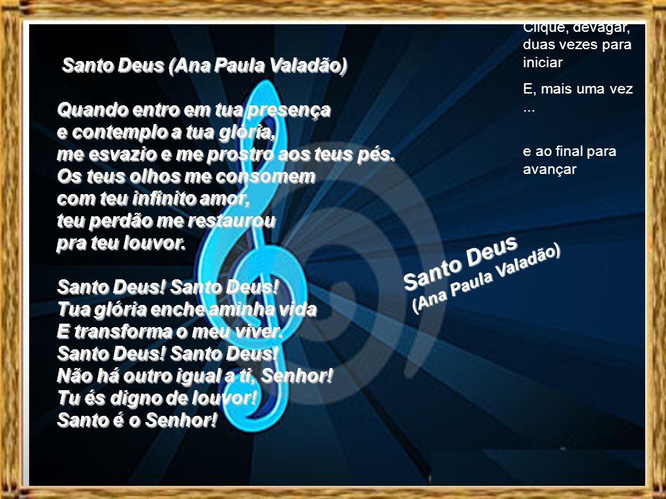 Santo Deus (Ana Paula Valadão) Clique, devagar, duas vezes para iniciar E, mais uma vez...
