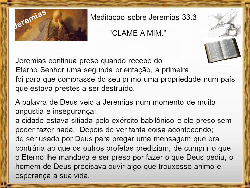 Jeremias Clame a mim e eu responderei e lhe direi coisas grandiosas e insondáveis que você não conhece. Jr 33.3 Jeremias cap. 33.3 Clame a mim.