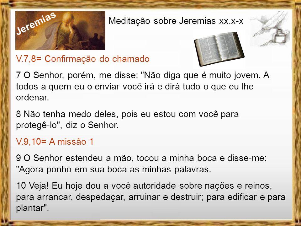 Jeremias Meditação sobre Jeremias xx.x-x V.4,5= Presciência de Deus e o chamado de Jeremias 4 A palavra do Senhor veio a mim, dizendo: 5