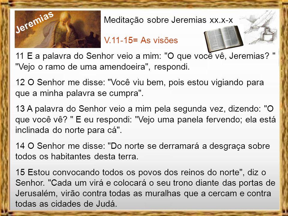 Jeremias Meditação sobre Jeremias xx.x-x V.7,8= Confirmação do chamado 7 O Senhor, porém, me disse: