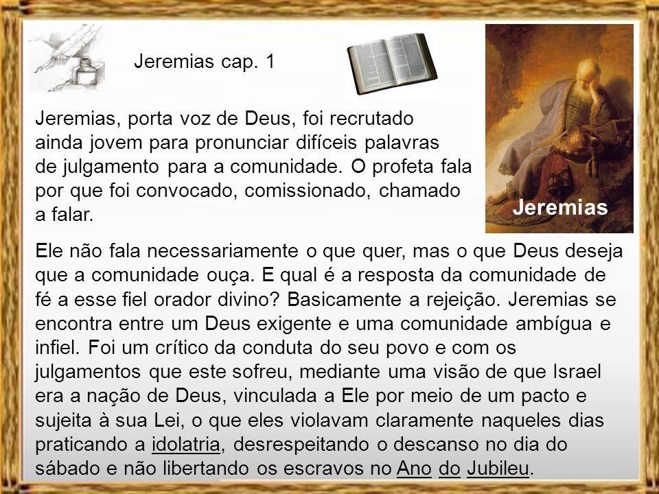 Jeremias Jeremias, porta voz de Deus, foi recrutado ainda jovem para pronunciar difíceis palavras de julgamento para a comunidade.