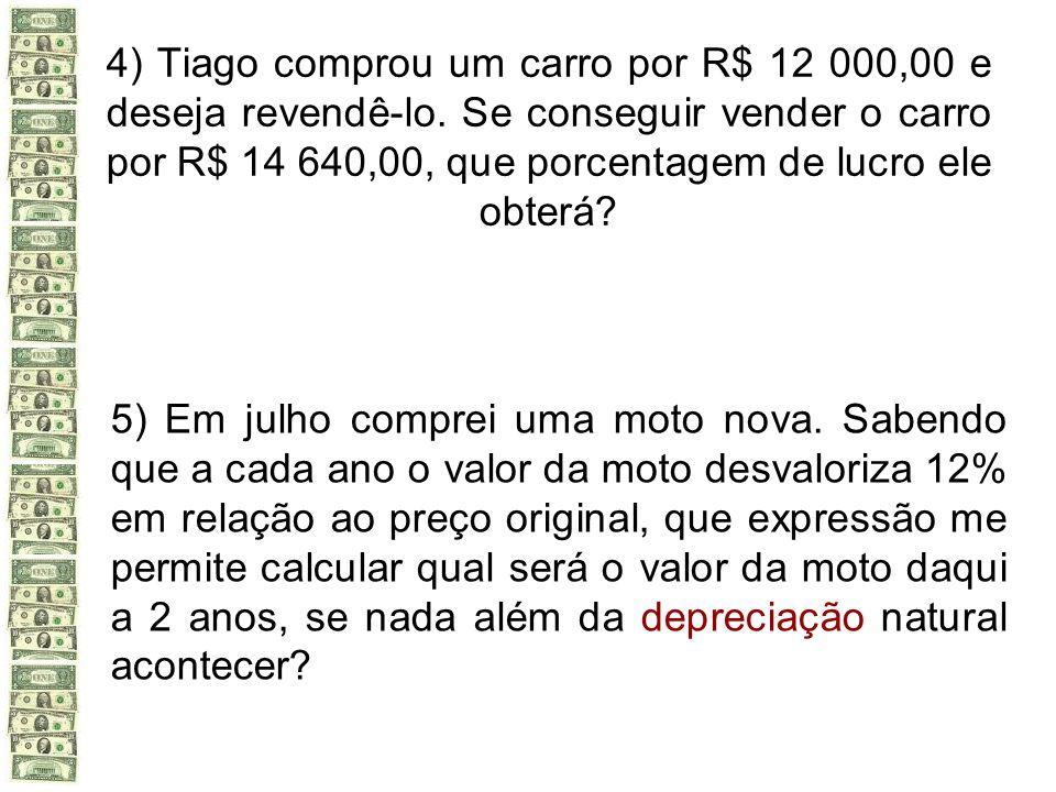 4) Tiago comprou um carro por R$ 12 000,00 e deseja revendê-lo. Se conseguir vender o carro por R$ 14 640,00, que porcentagem de lucro ele obterá? 5)