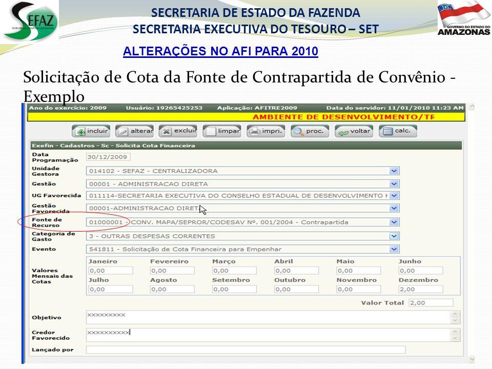 ALTERAÇÕES NO AFI PARA 2010 SECRETARIA DE ESTADO DA FAZENDA SECRETARIA EXECUTIVA DO TESOURO – SET Solicitação de Cota da Fonte de Contrapartida de Convênio - Exemplo