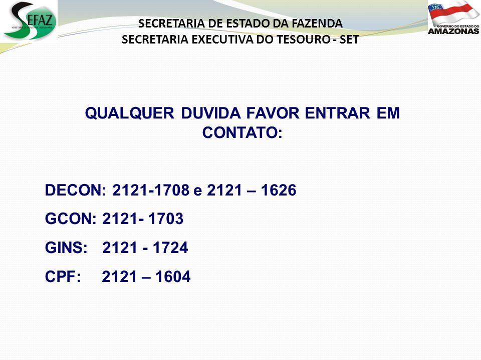SECRETARIA DE ESTADO DA FAZENDA SECRETARIA EXECUTIVA DO TESOURO - SET QUALQUER DUVIDA FAVOR ENTRAR EM CONTATO: DECON: 2121-1708 e 2121 – 1626 GCON: 21