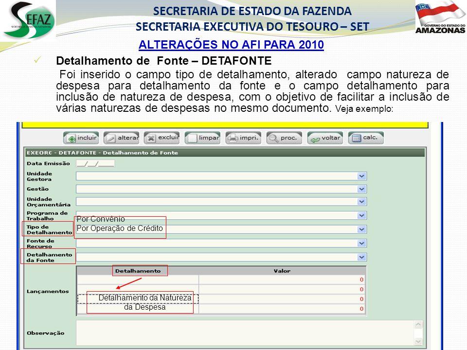 SECRETARIA DE ESTADO DA FAZENDA SECRETARIA EXECUTIVA DO TESOURO – SET Detalhamento de Fonte – DETAFONTE Foi inserido o campo tipo de detalhamento, alt