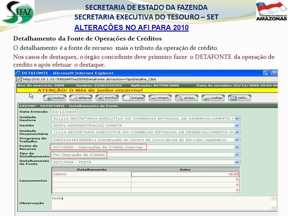 ALTERAÇÕES NO AFI PARA 2010 SECRETARIA DE ESTADO DA FAZENDA SECRETARIA EXECUTIVA DO TESOURO – SET Detalhamento da Fonte de Operações de Créditos O det