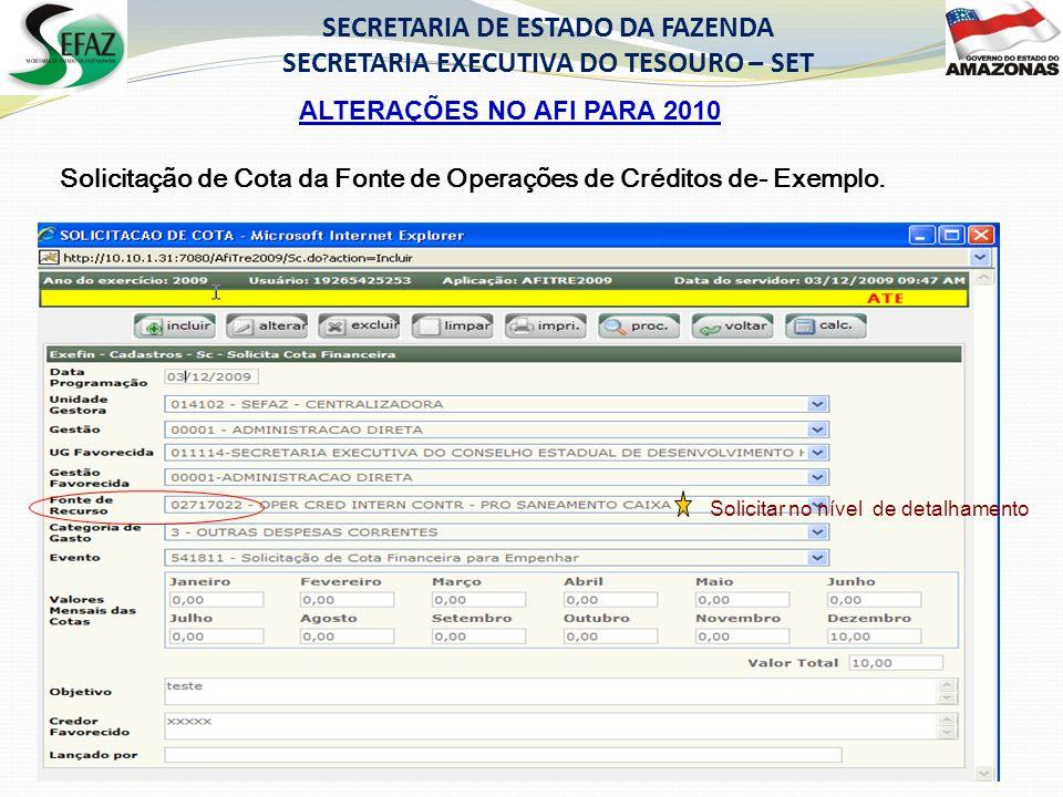 ALTERAÇÕES NO AFI PARA 2010 SECRETARIA DE ESTADO DA FAZENDA SECRETARIA EXECUTIVA DO TESOURO – SET Solicitação de Cota da Fonte de Operações de Créditos de- Exemplo.