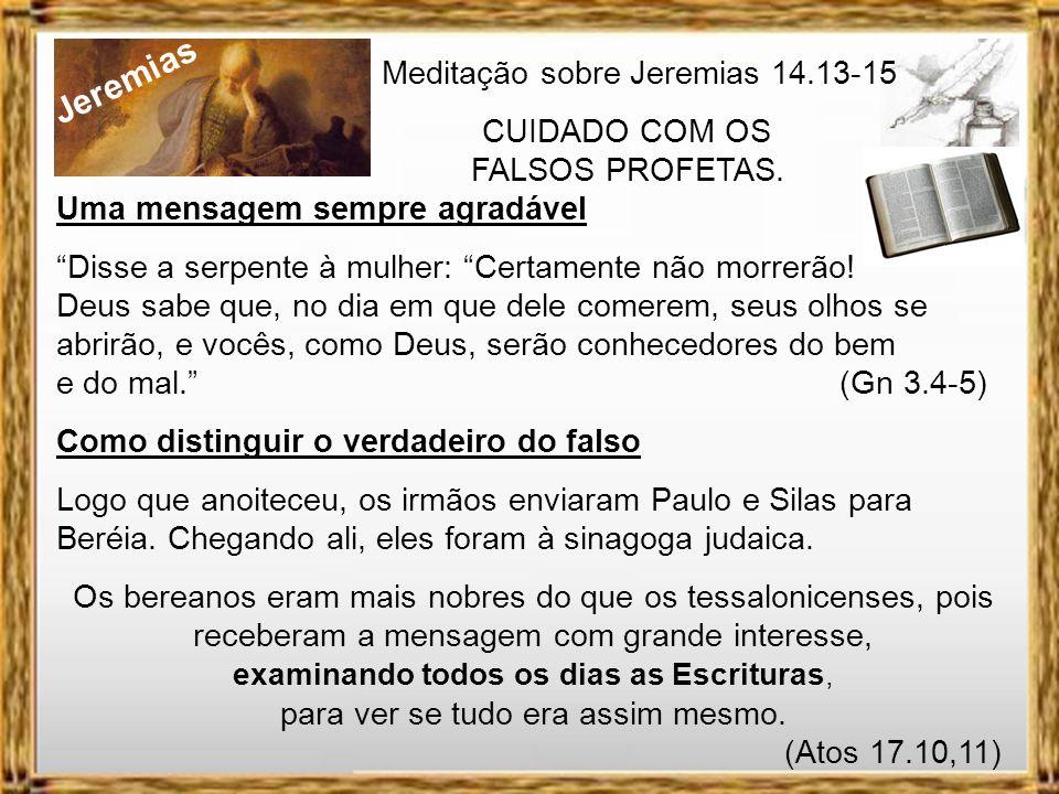 Jeremias Meditação sobre Jeremias 14.13-15 CUIDADO COM OS FALSOS PROFETAS. As aparências enganam Guardai-vos dos falsos profetas, que vêm a vós disfar
