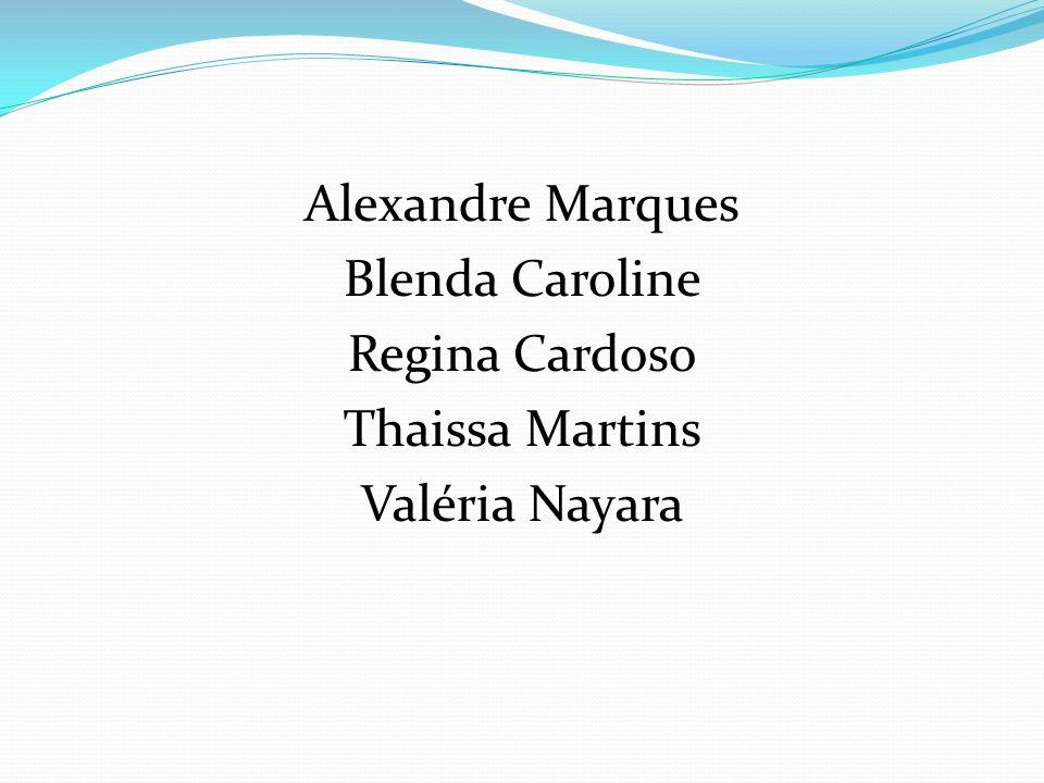 Alexandre Marques Blenda Caroline Regina Cardoso Thaissa Martins Valéria Nayara