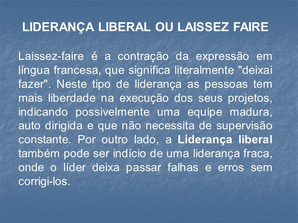 LIDERANÇA LIBERAL OU LAISSEZ FAIRE Laissez-faire é a contração da expressão em língua francesa, que significa literalmente