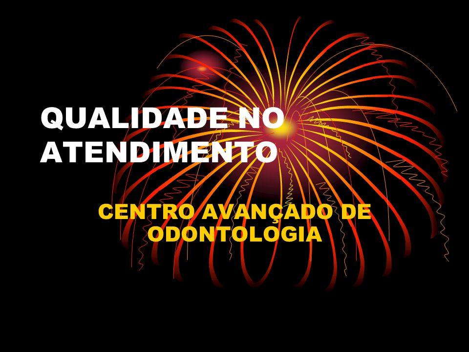 QUALIDADE NO ATENDIMENTO CENTRO AVANÇADO DE ODONTOLOGIA