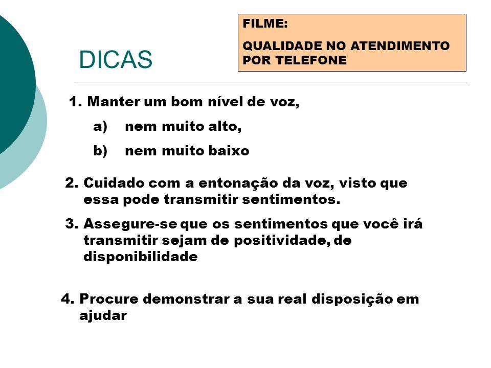 DICAS FILME: QUALIDADE NO ATENDIMENTO POR TELEFONE 1.Manter um bom nível de voz, a) nem muito alto, b) nem muito baixo 2.Cuidado com a entonação da vo