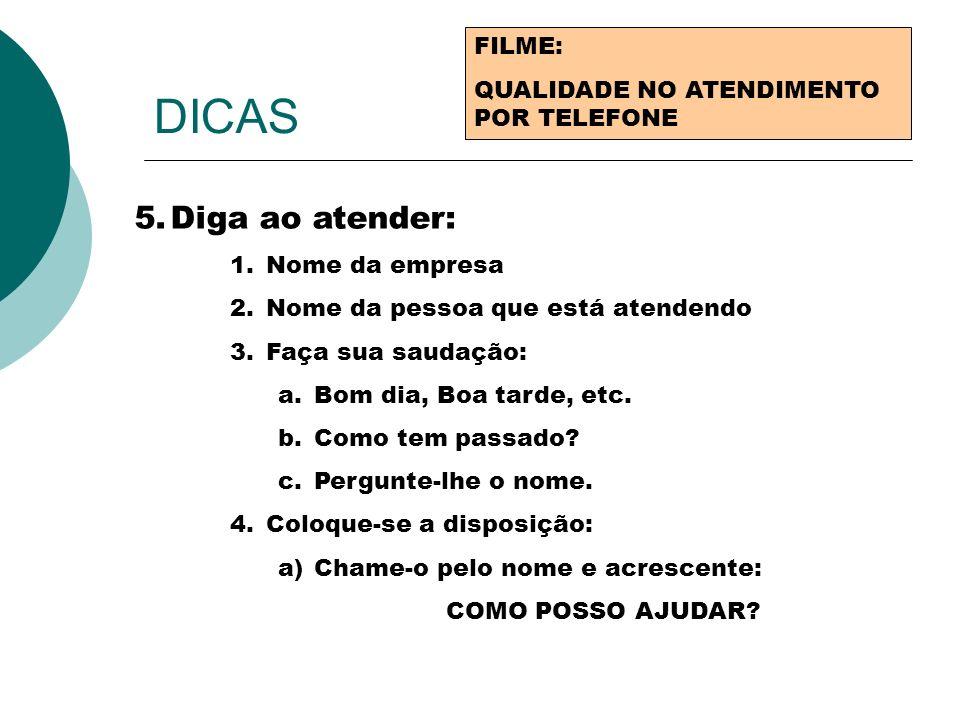 DICAS FILME: QUALIDADE NO ATENDIMENTO POR TELEFONE 5.Diga ao atender: 1.Nome da empresa 2.Nome da pessoa que está atendendo 3.Faça sua saudação: a.Bom