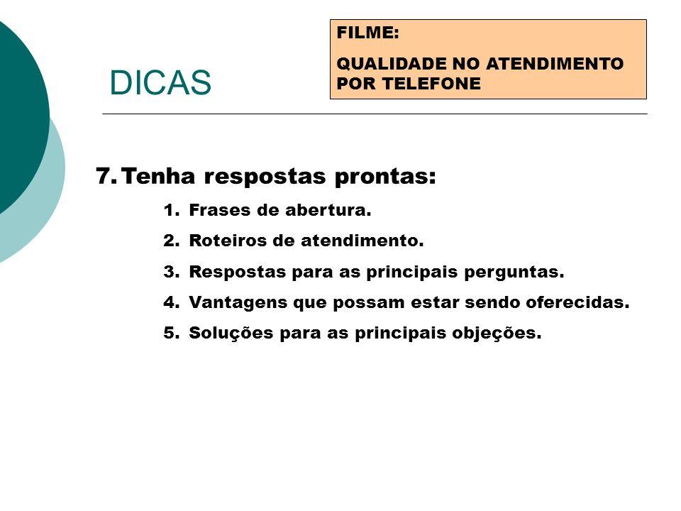 DICAS FILME: QUALIDADE NO ATENDIMENTO POR TELEFONE 7.Tenha respostas prontas: 1.Frases de abertura. 2.Roteiros de atendimento. 3.Respostas para as pri