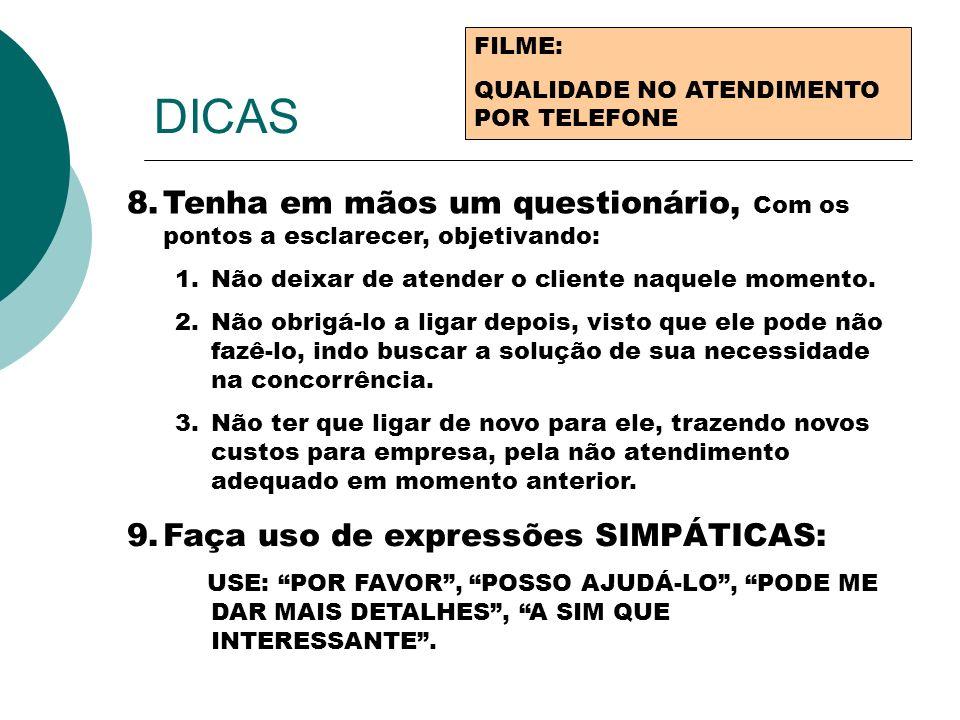 DICAS FILME: QUALIDADE NO ATENDIMENTO POR TELEFONE 8.Tenha em mãos um questionário, Com os pontos a esclarecer, objetivando: 1.Não deixar de atender o