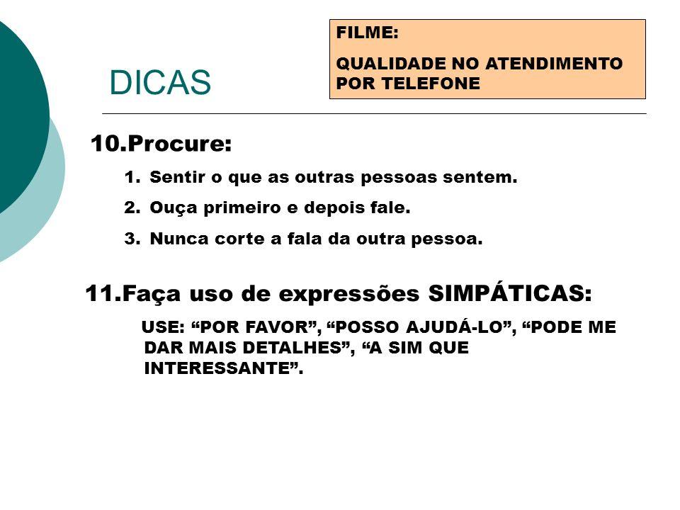 DICAS FILME: QUALIDADE NO ATENDIMENTO POR TELEFONE 10.Procure: 1.Sentir o que as outras pessoas sentem. 2.Ouça primeiro e depois fale. 3.Nunca corte a