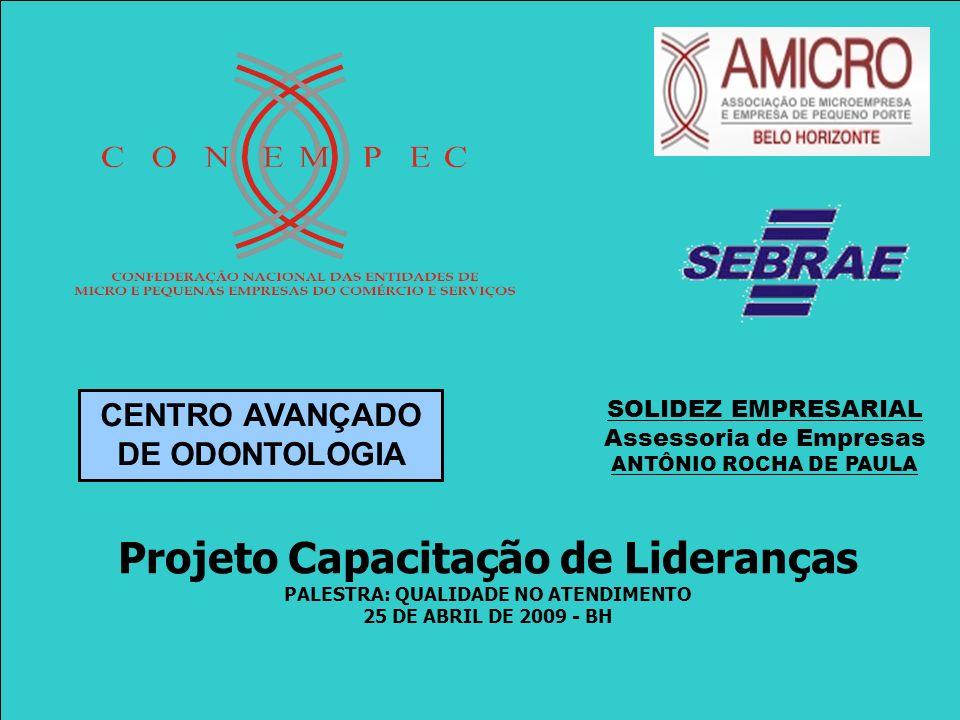 Projeto Capacitação de Lideranças PALESTRA: QUALIDADE NO ATENDIMENTO 25 DE ABRIL DE 2009 - BH CENTRO AVANÇADO DE ODONTOLOGIA SOLIDEZ EMPRESARIAL Asses