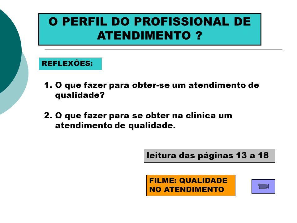 O PERFIL DO PROFISSIONAL DE ATENDIMENTO ? REFLEXÕES: 1.O que fazer para obter-se um atendimento de qualidade? 2.O que fazer para se obter na clinica u