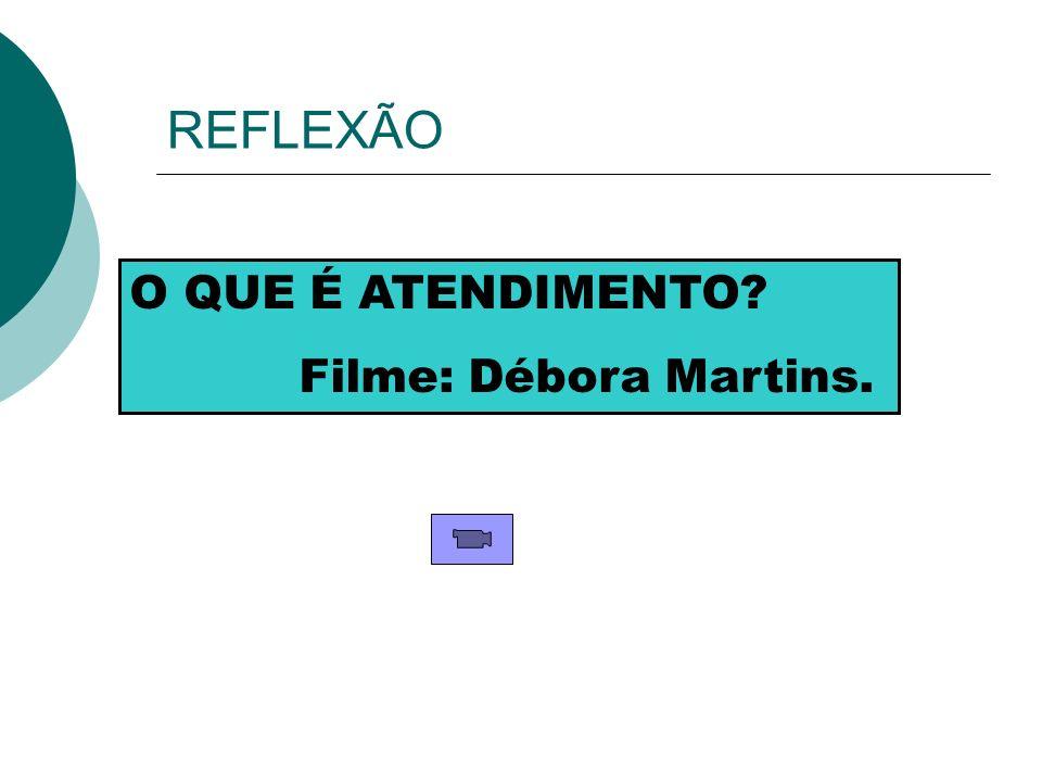 REFLEXÃO O QUE É ATENDIMENTO? Filme: Débora Martins.