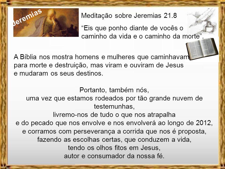 Jeremias Meditação sobre Jeremias 21.8 Eis que ponho diante de vocês o caminho da vida e o caminho da morte. O ser humano que elege o caminho das drog